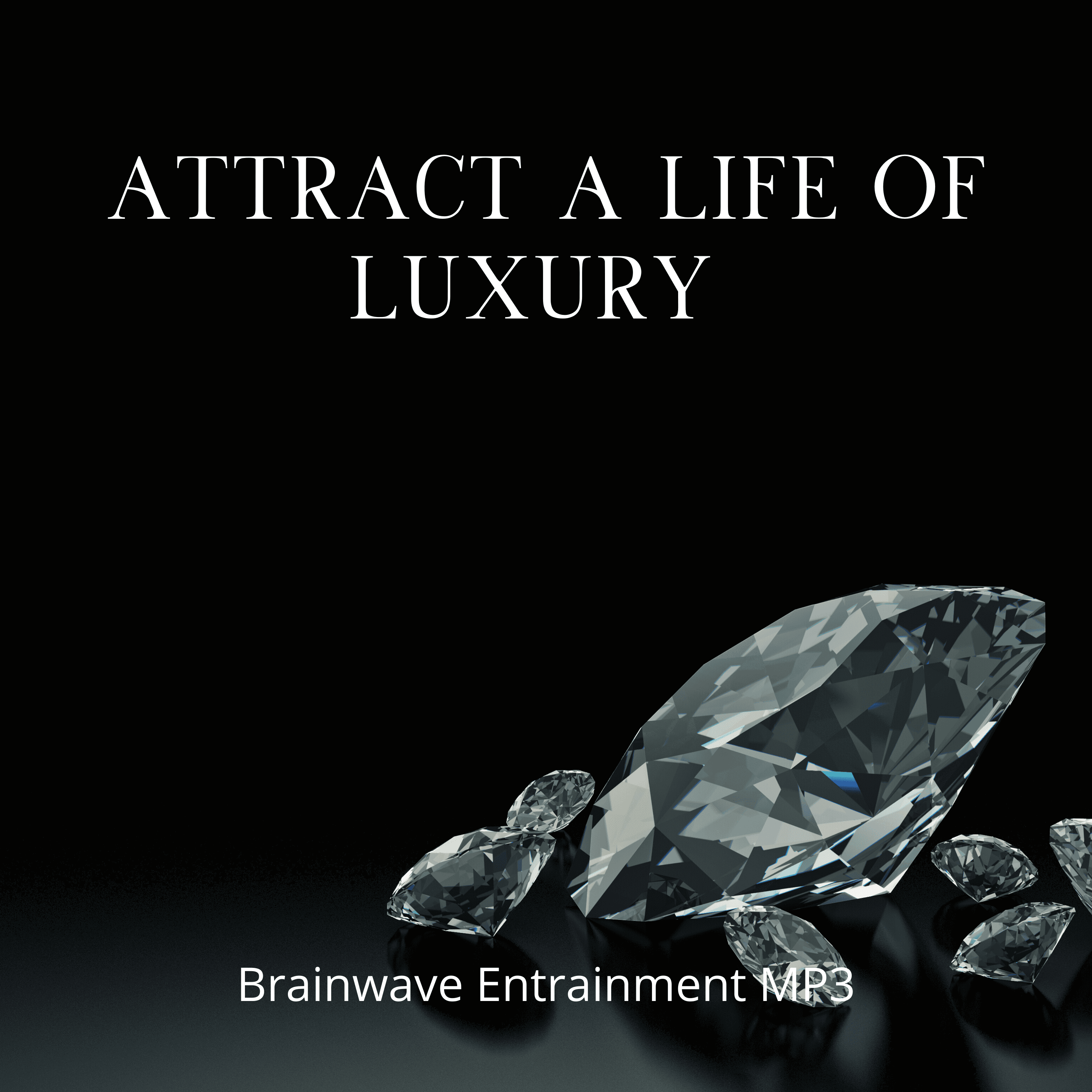 Attract A Life Of Luxury - Brainwave Entrainment MP3